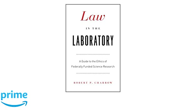 Law in the laboratory a guide to the ethics of federally funded law in the laboratory a guide to the ethics of federally funded science research robert p charrow 9780226101651 amazon books fandeluxe Images