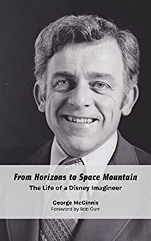 From Horizons to Space Mountain: The Life of a Disney Imagineer by [McGinnis, George]