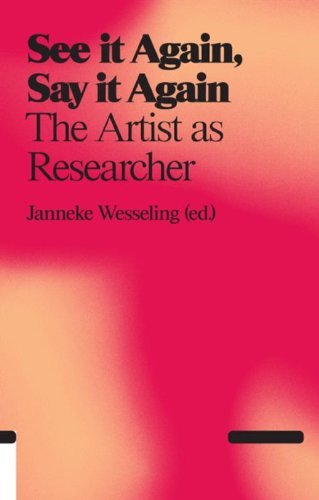 See It Again, Say It Again: The Artist as Researcher