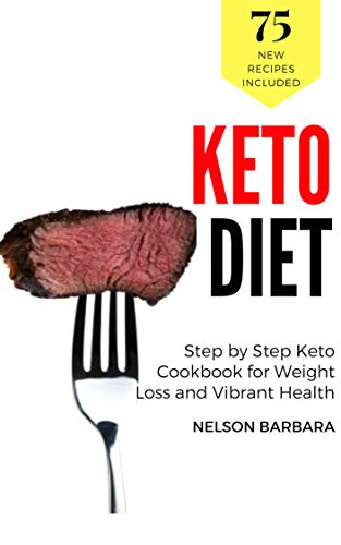 Keto Diet: 75 Recipes, Step By Step Keto Cookbook for Weight Loss and Vibrant Health: Bring Ketogenic yum in your life! Keto cakes, pies, cookies, muffins, puddings and more: Ketosis Cooking by Nelson  Barbara