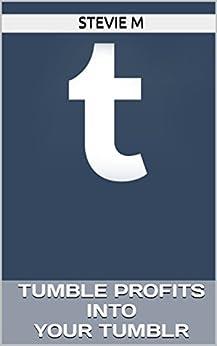 Tumble Profits Into Your Tumblr - Kindle edition by Stevie M. Politics