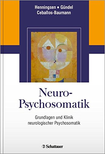 Neuro-Psychosomatik: Grundlagen und Klinik neurologischer Psychosomatik