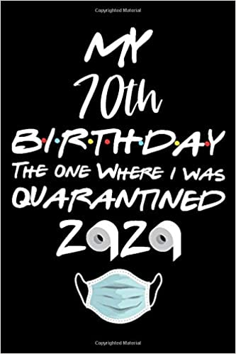 My 70th Birthday The One Where I Was Quarantined 2020 Funny Quarantine 70th Birthday Gift Ideas During Lockdown For Grandma Grandpa Turning 70 In Quarantine Presents For Mom Dad Siblings During Pandemic