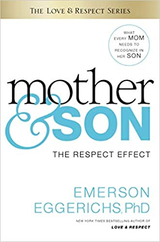 Mother & Son : The Respect Effect (Hardcover)--by Ph.D. Emerson Eggerichs [2016 Edition]