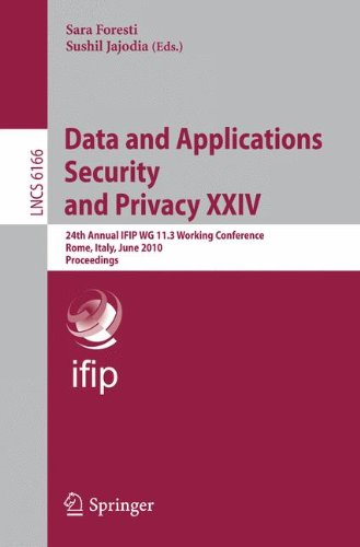 Data and Applications Security and Privacy XXIV: 24th Annual IFIP WG 11.3 Working Conference, Rome, Italy, June 21-23, 2010, Proceedings (Lecture Notes in Computer Science)