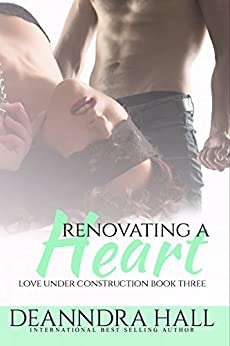 Renovating a Heart (Love Under Construction series Book 3) by [Hall, Deanndra]