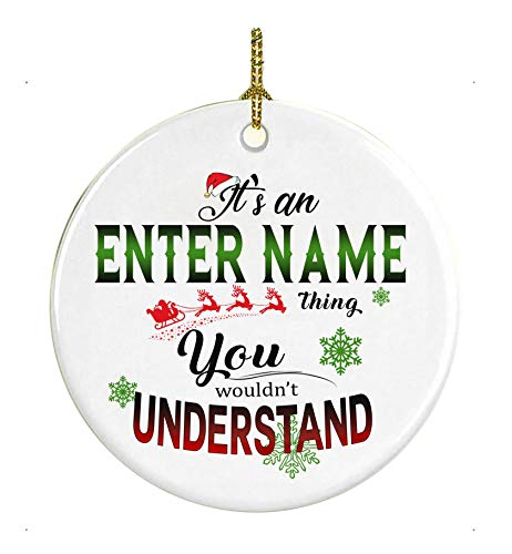 Personalized Name Ornaments - It's a,an Custom Name thing You Wouldn't Understand - Christmas Decoration For Home, Christmas Gift For Mom Dad Grandma Grandpa Husband Wife Friend (Ornament Name)