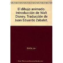 El dibujo animado. Introducción de Walt Disney. Traducción de Juan Eduardo Zabalet.