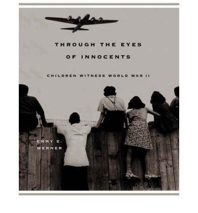 [ Through the Eyes of Innocents: Children Witness World War II[ THROUGH THE EYES OF INNOCENTS: CHILDREN WITNESS WORLD WAR II ] By Werner, Emmy E. ( Author )May-01-2001 Paperback pdf
