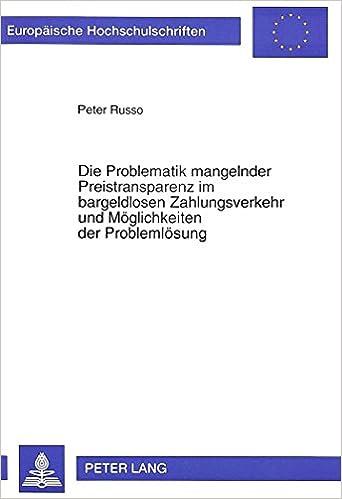Die Problematik Mangelnder Preistransparenz Im Bargeldlosen Zahlungsverkehr Und Moeglichkeiten Der Problemloesung (Europaeische Hochschulschriften / European University Studie)