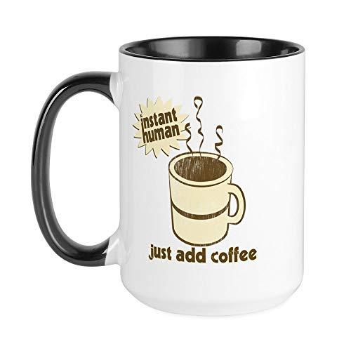Instant Human Coffee - CafePress Instant Human Just Add Coffee Large Mug Coffee Mug, Large 15 oz. White Coffee Cup