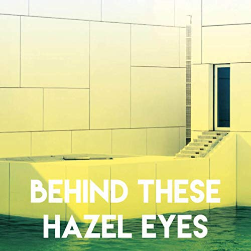 Behind These Hazel Eyes - Hazel Eyes These Behind