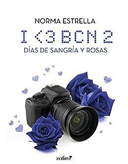 I <3 BCN, 2. Días de sangría y rosas (Spanish Edition) by [Estrella, Norma]