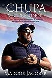 Chupa Mr. President: Como um imigrante brasileiro foi de motorista de caminhão a milionário em 4 anos. (Portuguese Edition)