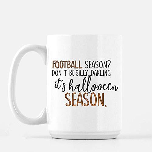 SkyLine902 - Football Season? Don't be silly, Darling it's Halloween Season, Coffee Mug, Funny Coffee Mug, Cool Coffee Mugs, Gift for Him, 11oz Ceramic Coffee Novelty Mug/Cup ()