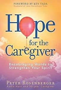 Peter Rosenberger: Hope for the Caregiver : Encouraging Words to Strengthen Your Spirit (Hardcover); 2015 Edition