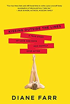 Kissing Outside the Lines: A True Story of Love and Race and Happily Ever After by [Farr, Diane]