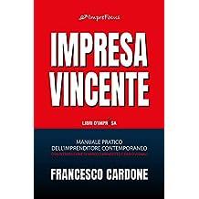 Impresa Vincente: Manuale pratico dell'imprenditore contemporaneo (Italian Edition)