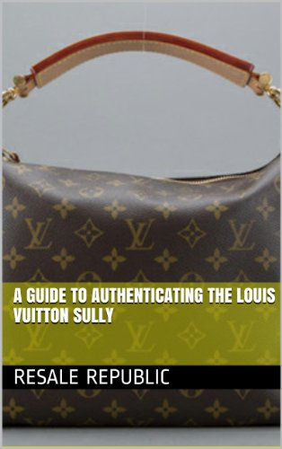 A Guide to Authenticating the Louis Vuitton Sully (Authenticating Louis Vuitton Book 19)