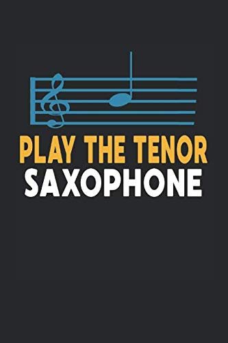 (Play The Tenor Saxophone: Band Orchestra Blank Journal or Notebook Lightly Lined (Band Camp Journals))