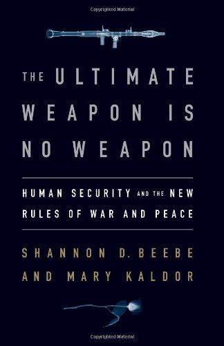 The Ultimate Weapon is No Weapon: Human Security and the New Rules of War and Peace