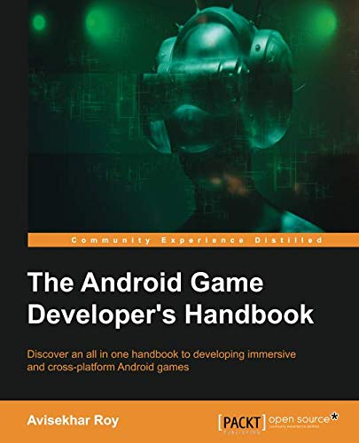 The Android Game Developer's Handbook: Discover an all in one handbook to developing immersive and cross-platform Android games