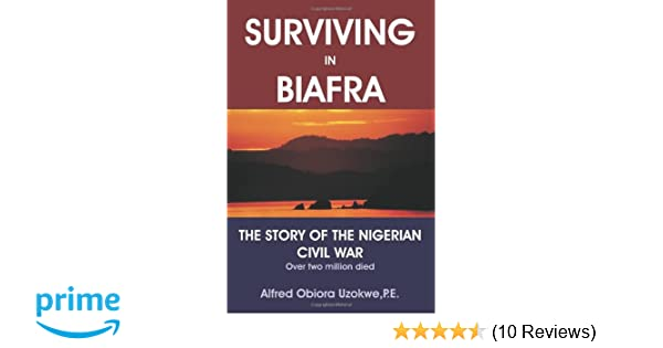 Amazon com: Surviving in Biafra: The Story of the Nigerian Civil War