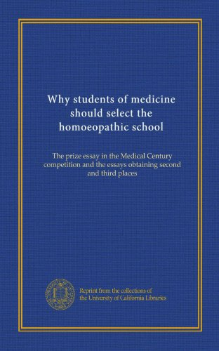 Why students of medicine should select the homoeopathic school: The prize essay in the Medical Century competition and the essays obtaining second and third places