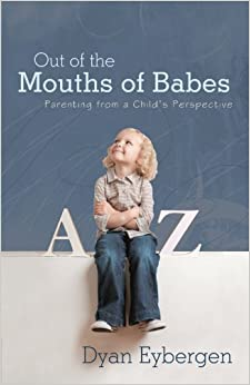 Book Out of the Mouths of Babes: Parenting from a Child's Perspective