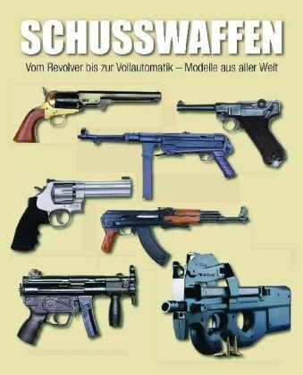 Schusswaffen: Vom Revolver bis zur Vollautomatik - Modelle aus aller Welt