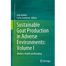 Sustainable Goat Production in Adverse Environments: Volume I: Welfare, Health and Breeding