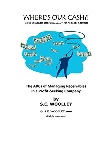 Where's Our Cash?!: How your business gets paid (or doesn't) for it's goods and services by [Woolley, S.E.]
