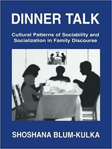 Dinner Talk: Cultural Patterns of Sociability and Socialization in Family Discourse by Shoshana Blum-Kulka (1997-05-03)