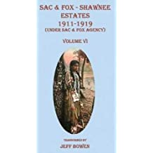 Sac & Fox - Shawnee Estates 1911-1919 (Under Sac & Fox Agency), Volume VI