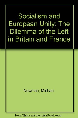 Socialism and European Unity: The Dilemma of the Left in Britain and France -