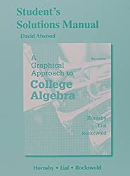 Student's Solutions Manual for a Graphical Approach to College Algebra
