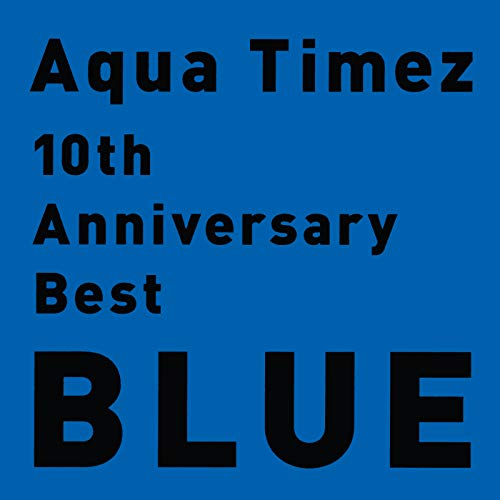 10th Anniversary Best Blue (Aqua Timez The Best Of Aqua Timez)
