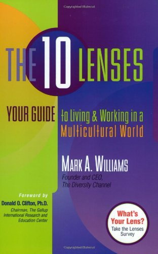 The 10 Lenses: Your Guide to Living and Working in a Multicultural World (Capital Ideas for Business & Personal Development)
