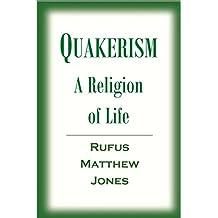 Quakerism;  A Religion of Life (1908)