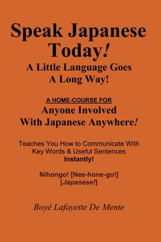 SPEAK JAPANESE TODAY -- A Little Language Goes a Long Way!