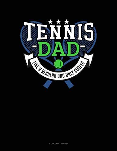 Tennis Dad Like A Regular Dad Only Cooler: 8 Column Ledger