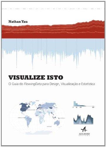 Visualize isto - O guia do flowingdata para design, visualização e estatística