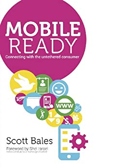 Mobile Ready: Connecting With The Untethered Consumer by [Bales, Scott]