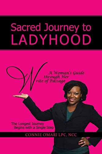 Sacred Journey to Ladyhood A Woman's Guide Through Her Write of Passage: The Longest Journey Begins with a Single Step (The Longest Journey Begins With A Single Step)