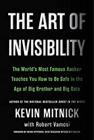 The Art of Invisibility: The World's Most Famous Hacker Teaches You How to Be Safe in the Age of Big Broth
