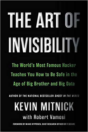 The Art of Invisibility: The World's Most Famous Hacker Teaches You How to Be Safe in the Age of Big...