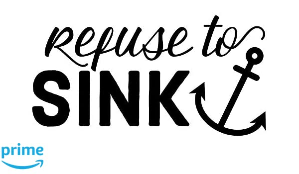 I Refuse To Sink Vinyl Decal for laptop windows wall car boat