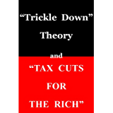 'Trickle Down Theory' and 'Tax Cuts for the Rich'