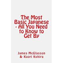 The Most Basic Japanese - All You Need to Know to Get (Most Basic Languages)