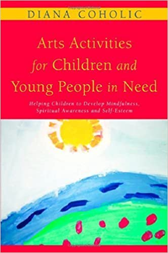 Arts Activities for Children and Young People in Need: Helping Children to Develop Mindfulness, Spiritual Awareness and Self-Esteem by Diana Coholic (2010-03-15)